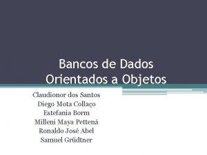 Bancos de Dados Orientados a Objetos Claudionor dos
