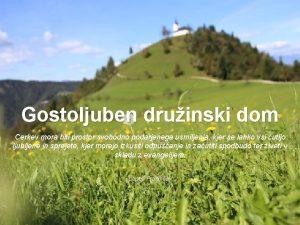Gostoljuben druinski dom Cerkev mora biti prostor svobodno
