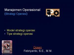 Manajemen Operasional Strategi Operasi Model strategi operasi Tipe
