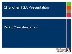 Charlotte TGA Presentation Medical Case Management Charlotte TGA