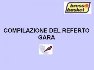 COMPILAZIONE DEL REFERTO GARA INTESTAZIONE NUMERO GARA DENOMINAZIONE