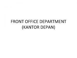 FRONT OFFICE DEPARTMENT KANTOR DEPAN The front office