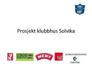 Prosjekt klubbhus Solvika RASMUSSENGRUPPEN Innhold Bakgrunn for prosjektet