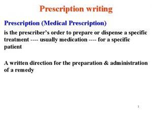 Prescription writing Prescription Medical Prescription is the prescribers