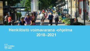 Henkilst voimavarana ohjelma 2018 2021 Turun kaupungin strategiarakenne