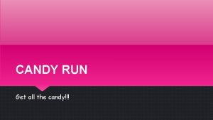 CANDY RUN Get all the candy CANDY RUN