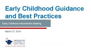 Early Childhood Guidance and Best Practices Early Childhood