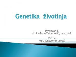 Genetika ivotinja Predavanja dr Sneana Trivunovi van prof
