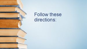 Follow these directions Today you will learn how