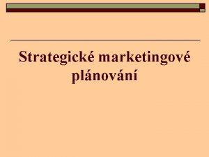 Strategick marketingov plnovn kol na pt semin 5