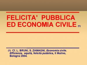 FELICITA PUBBLICA ED ECONOMIA CIVILE 1 Cf L