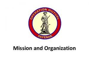 Mission and Organization Mission Statement Operation Mutual Defense