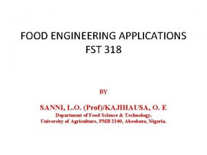 FOOD ENGINEERING APPLICATIONS FST 318 BY SANNI L