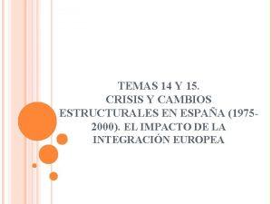TEMAS 14 Y 15 CRISIS Y CAMBIOS ESTRUCTURALES