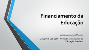 Financiamento da Educao Vincius Assarisse Martins Disciplina LES