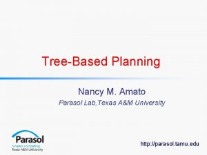TreeBased Planning Nancy M Amato Parasol Lab Texas