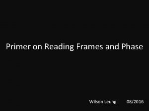 Primer on Reading Frames and Phase Wilson Leung