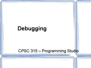 Debugging CPSC 315 Programming Studio Bugs Term has