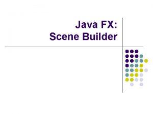 Java FX Scene Builder Java FX Scene Builder