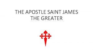 THE APOSTLE SAINT JAMES THE GREATER Saint James