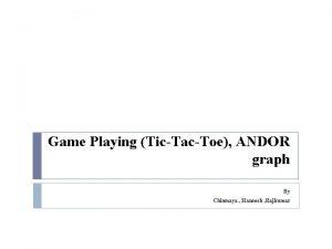 Game Playing TicTacToe ANDOR graph By Chinmaya Hanoosh