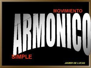 MOVIMIENTO SIMPLE JAVIER DE LUCAS MOVIMIENTO ARMNICO SIMPLE