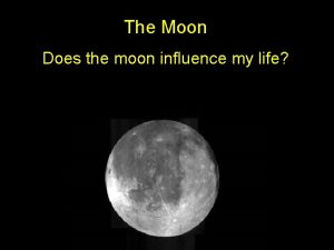 The Moon Does the moon influence my life