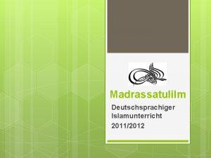 Madrassatulilm Deutschsprachiger Islamunterricht 20112012 28 October 2020 Inhalt