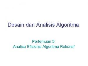 Desain dan Analisis Algoritma Pertemuan 5 Analisa Efisiensi