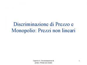 Discriminazione di Prezzo e Monopolio Prezzi non lineari