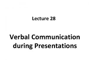 Lecture 28 Verbal Communication during Presentations Recap Introduction