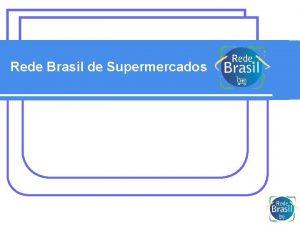 Rede Brasil de Supermercados Misso da Rede Brasil