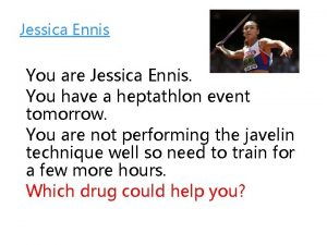 Jessica Ennis You are Jessica Ennis You have