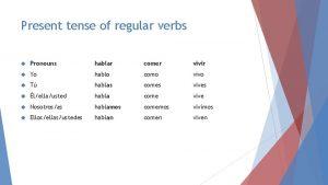 Present tense of regular verbs Pronouns hablar comer