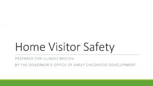 Home Visitor Safety PREPARED FOR ILLINOIS MIECHV BY