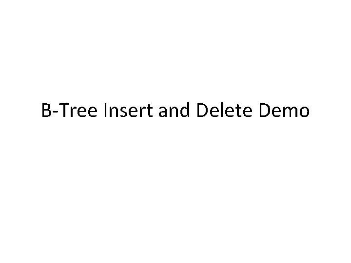 BTree Insert and Delete Demo Demo Demo slide