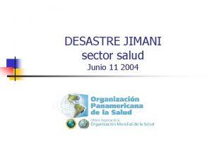 DESASTRE JIMANI sector salud Junio 11 2004 EL