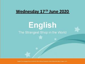Wednesday 17 th June 2020 English The Strangest