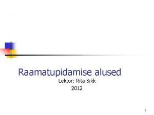 Raamatupidamise alused Lektor Rita Sikk 2012 1 Majandusarvestuse