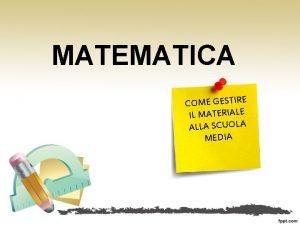 MATEMATICA COME GESTIRE IL MATERIALE ALLA SCUOLA MEDIA