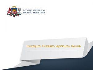 Grozjumi Publisko iepirkumu likum Btiskkie grozjumi Maints likuma