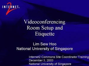 Videoconferencing Room Setup and Etiquette Lim Sew Hoo