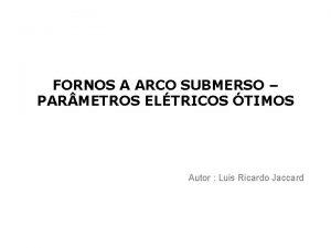 FORNOS A ARCO SUBMERSO PAR METROS ELTRICOS TIMOS