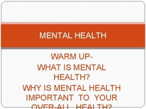 MENTAL HEALTH WARM UPWHAT IS MENTAL HEALTH WHY