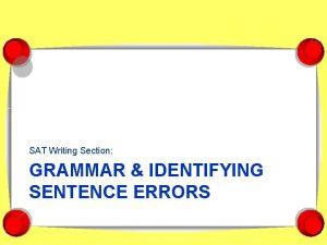 SAT Writing Section GRAMMAR IDENTIFYING SENTENCE ERRORS Writing