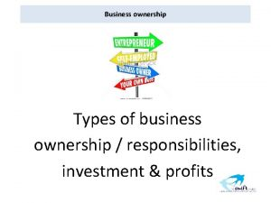Business ownership Types of business ownership responsibilities investment