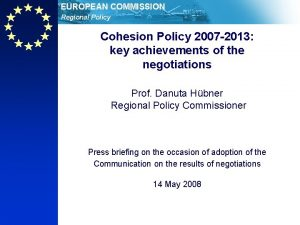 EUROPEAN COMMISSION Regional Policy Cohesion Policy 2007 2013