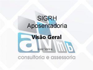 SIGRH Aposentadoria Viso Geral Luiz Vieira Mdulos do