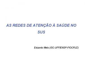 AS REDES DE ATENO SADE NO SUS Eduardo