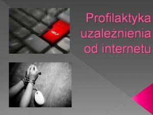 Profilaktyka uzalenienia od internetu Czym jest uzalenienie od